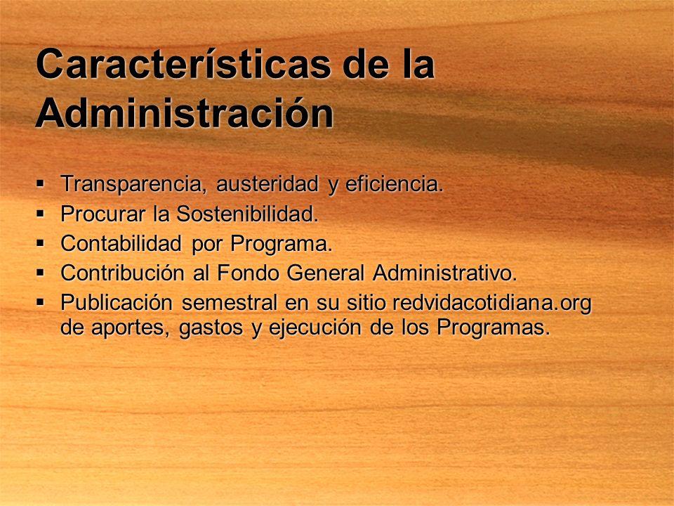 Características de la Administración Transparencia, austeridad y eficiencia. Procurar la Sostenibilidad. Contabilidad por Programa. Contribución al Fo