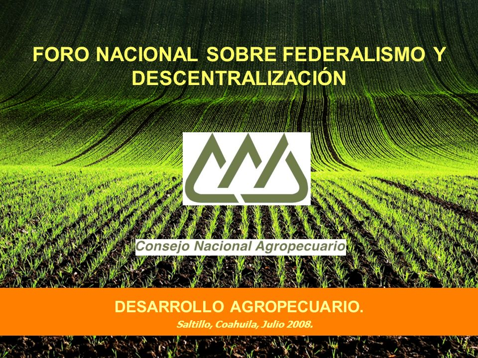 FORO NACIONAL SOBRE FEDERALISMO Y DESCENTRALIZACIÓN DESARROLLO AGROPECUARIO.