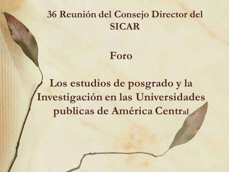 36 Reunión del Consejo Director del SICAR Foro Los estudios de posgrado y la Investigación en las Universidades publicas de América Centr al