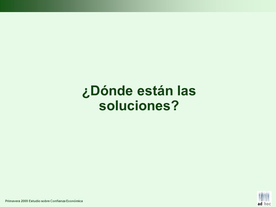 Primavera 2009 Estudio sobre Confianza Económica ¿Dónde están las soluciones