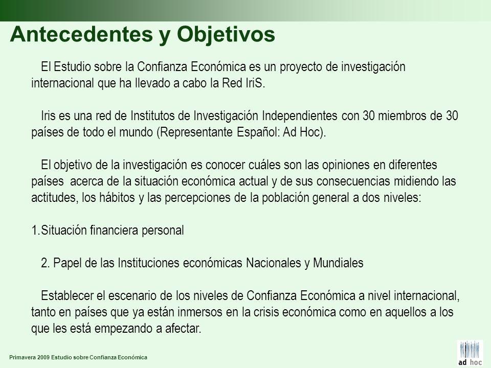 Primavera 2009 Estudio sobre Confianza Económica Antecedentes y Objetivos El Estudio sobre la Confianza Económica es un proyecto de investigación internacional que ha llevado a cabo la Red IriS.