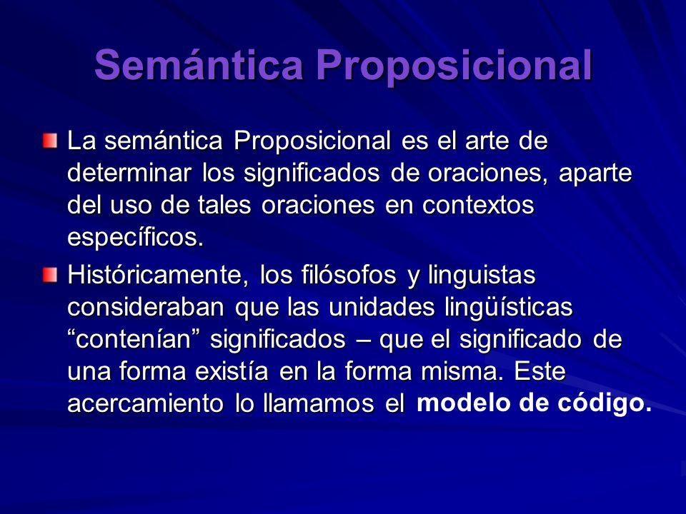 Semántica Proposicional La semántica Proposicional es el arte de determinar los significados de oraciones, aparte del uso de tales oraciones en contex