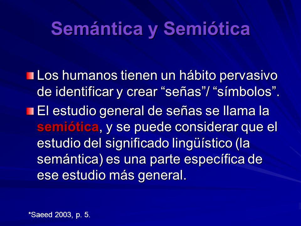 Semántica y Semiótica Los humanos tienen un hábito pervasivo de identificar y crear señas/ símbolos. El estudio general de señas se llama la semiótica