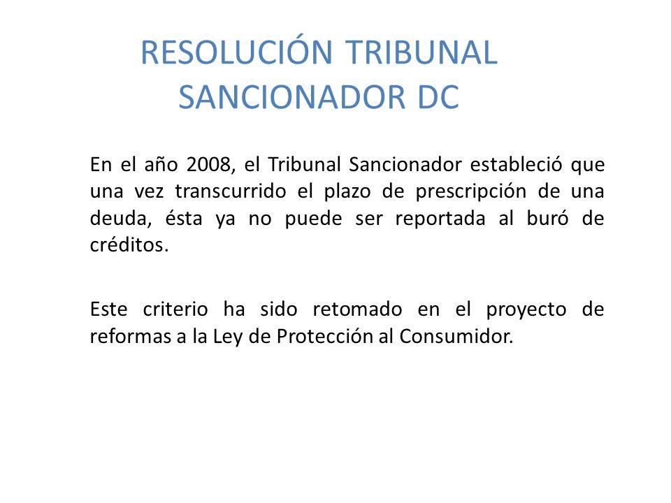 RESOLUCIÓN TRIBUNAL SANCIONADOR DC En el año 2008, el Tribunal Sancionador estableció que una vez transcurrido el plazo de prescripción de una deuda, ésta ya no puede ser reportada al buró de créditos.
