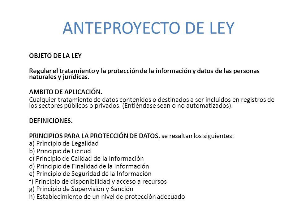 ANTEPROYECTO DE LEY OBJETO DE LA LEY Regular el tratamiento y la protección de la información y datos de las personas naturales y jurídicas.