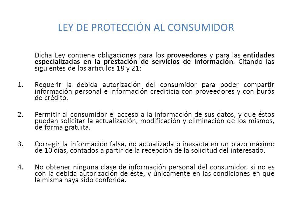 LEY DE PROTECCIÓN AL CONSUMIDOR Dicha Ley contiene obligaciones para los proveedores y para las entidades especializadas en la prestación de servicios de información.