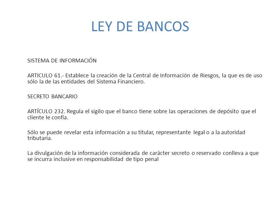 LEY DE BANCOS SISTEMA DE INFORMACIÓN ARTICULO 61.- Establece la creación de la Central de Información de Riesgos, la que es de uso sólo la de las entidades del Sistema Financiero.