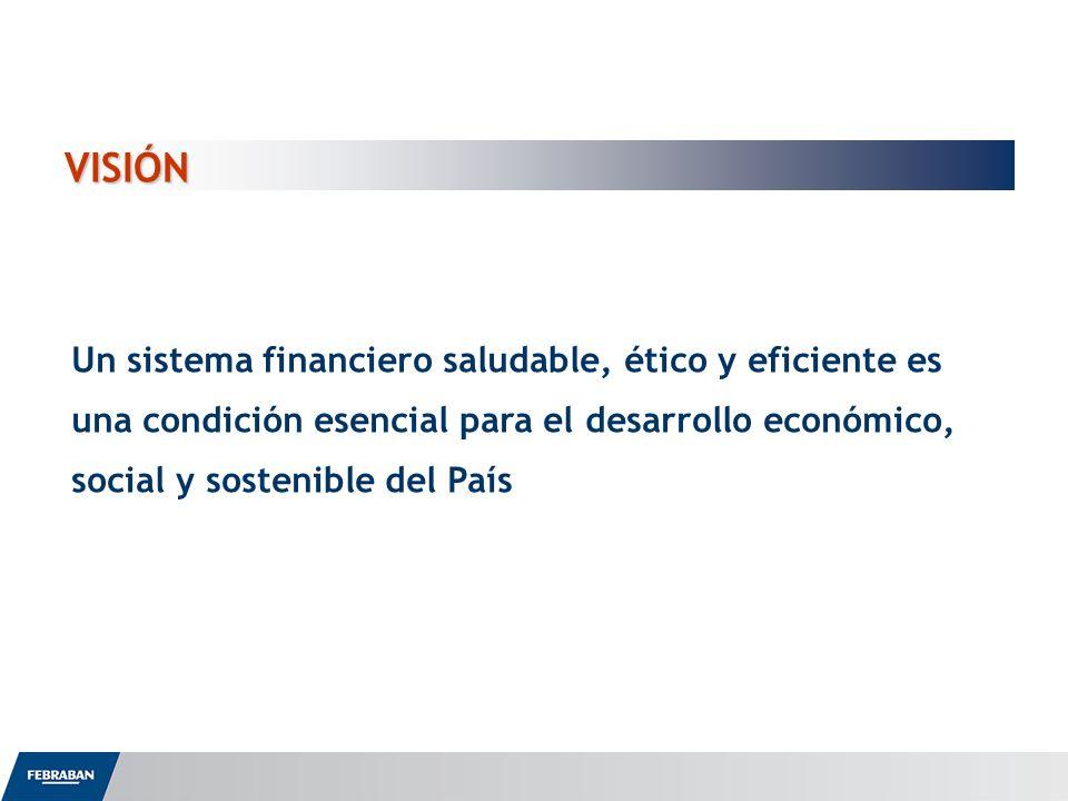 VISIÓN Un sistema financiero saludable, ético y eficiente es una condición esencial para el desarrollo económico, social y sostenible del País