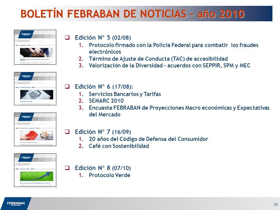 39 BOLETÍN FEBRABAN DE NOTICIAS – año 2010 BOLETÍN FEBRABAN DE NOTICIAS – año 2010 Edición Nº 5 (02/08) 1.Protocolo firmado con la Policía Federal par