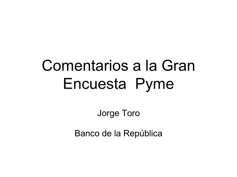Comentarios a la Gran Encuesta Pyme Jorge Toro Banco de la República