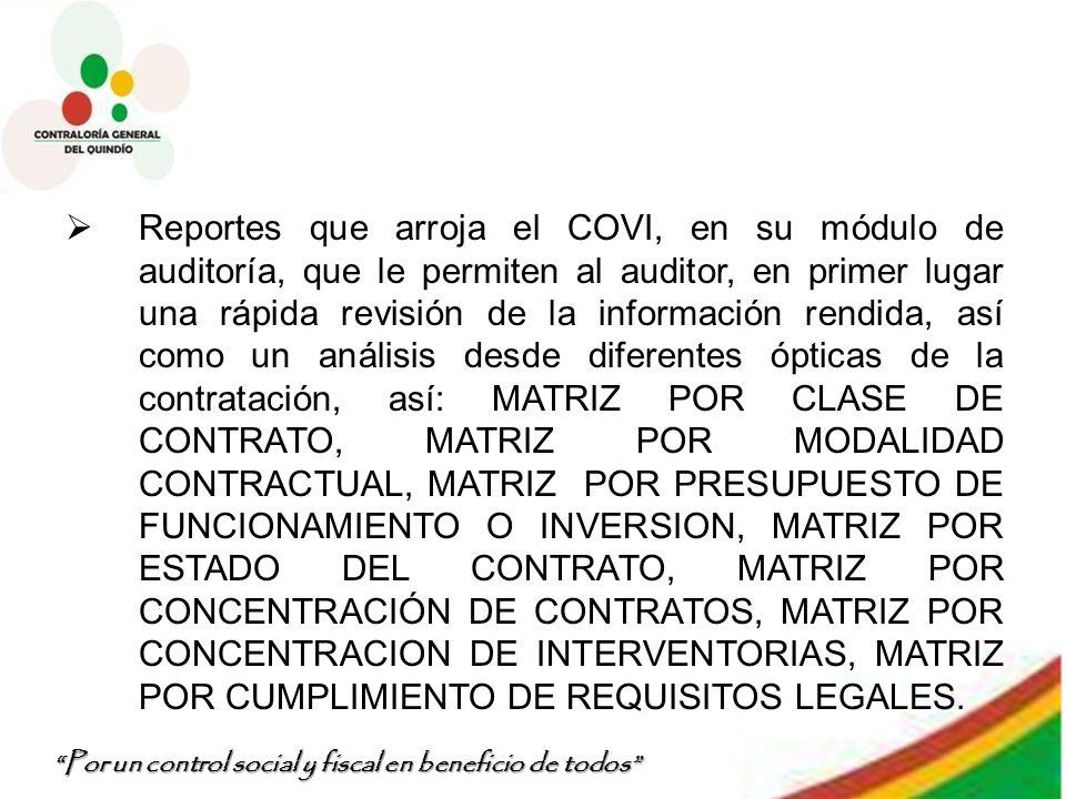 Por un control social y fiscal en beneficio de todos Reportes que arroja el COVI, en su módulo de auditoría, que le permiten al auditor, en primer lug