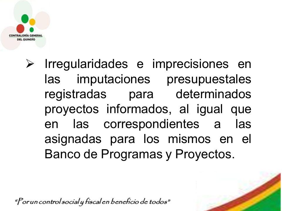 Por un control social y fiscal en beneficio de todos Irregularidades e imprecisiones en las imputaciones presupuestales registradas para determinados