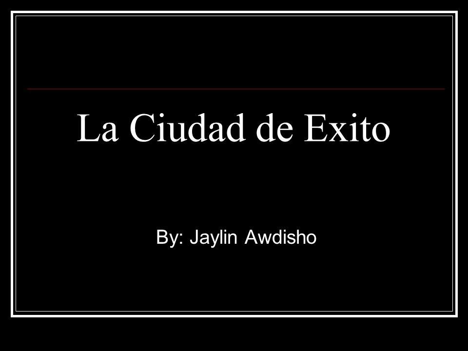La Ciudad de Exito By: Jaylin Awdisho