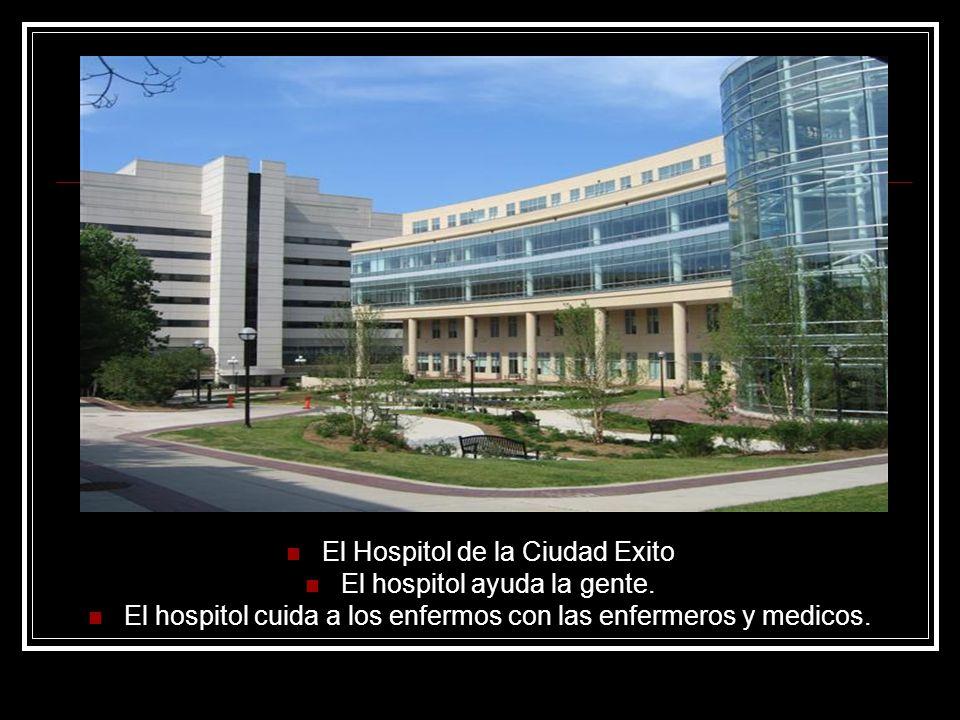 El Hospitol de la Ciudad Exito El hospitol ayuda la gente.
