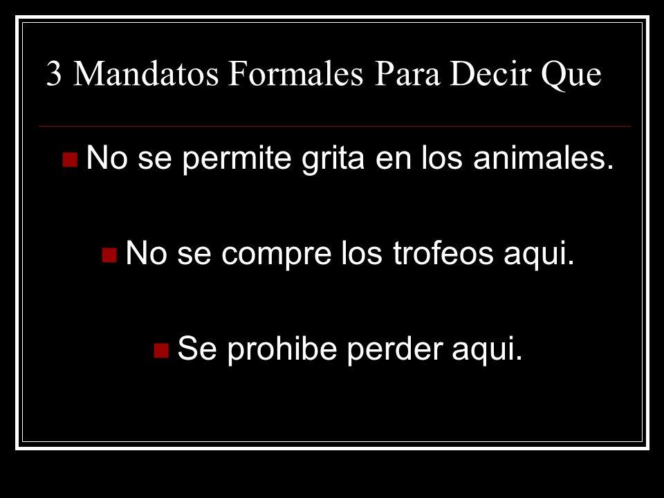 3 Mandatos Formales Para Decir Que No se permite grita en los animales.
