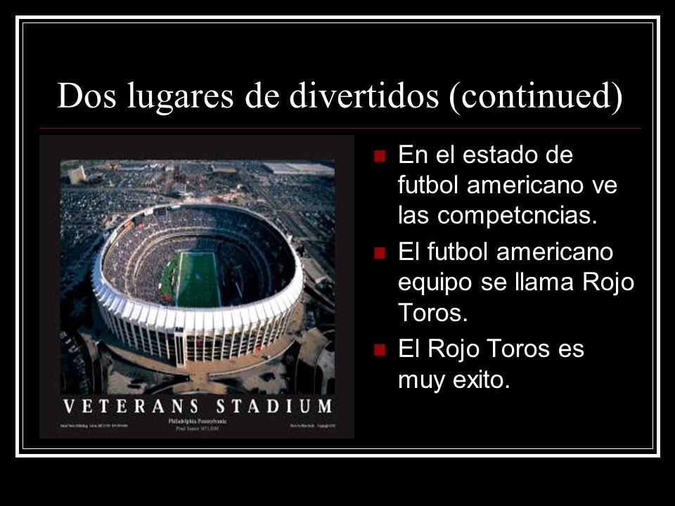 Dos lugares de divertidos (continued) En el estado de futbol americano ve las competcncias.