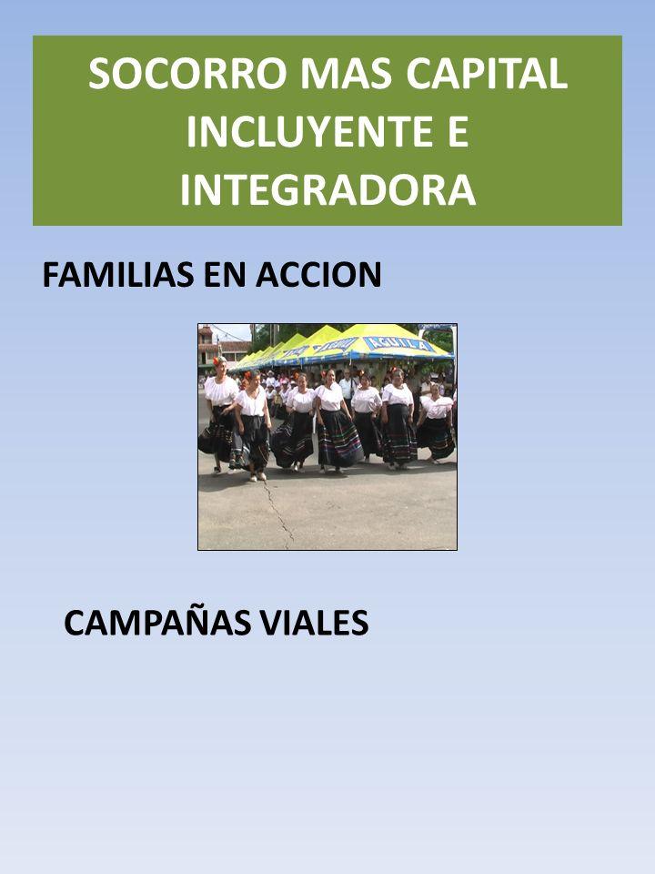 FAMILIAS EN ACCION SOCORRO MAS CAPITAL INCLUYENTE E INTEGRADORA CAMPAÑAS VIALES