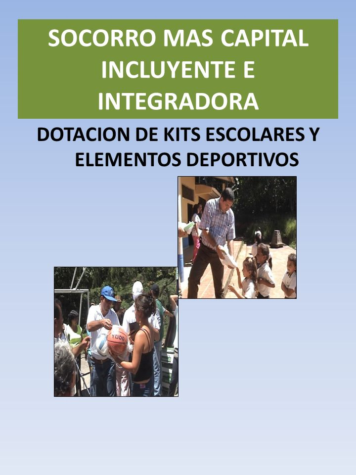 DOTACION DE KITS ESCOLARES Y ELEMENTOS DEPORTIVOS SOCORRO MAS CAPITAL INCLUYENTE E INTEGRADORA