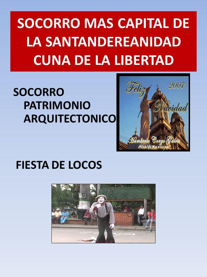 SOCORRO PATRIMONIO ARQUITECTONICO SOCORRO MAS CAPITAL DE LA SANTANDEREANIDAD CUNA DE LA LIBERTAD FIESTA DE LOCOS