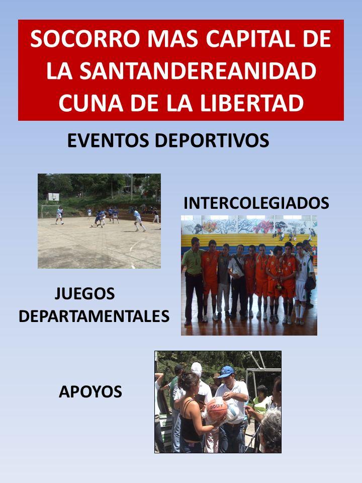 EVENTOS DEPORTIVOS SOCORRO MAS CAPITAL DE LA SANTANDEREANIDAD CUNA DE LA LIBERTAD INTERCOLEGIADOS JUEGOS DEPARTAMENTALES APOYOS