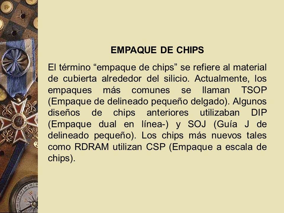 EMPAQUE DE CHIPS El término empaque de chips se refiere al material de cubierta alrededor del silicio. Actualmente, los empaques más comunes se llaman