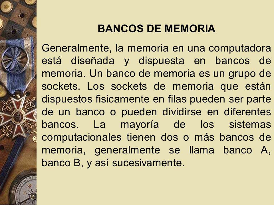 BANCOS DE MEMORIA Generalmente, la memoria en una computadora está diseñada y dispuesta en bancos de memoria. Un banco de memoria es un grupo de socke