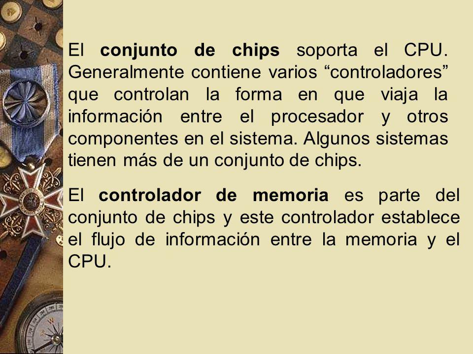 El conjunto de chips soporta el CPU. Generalmente contiene varios controladores que controlan la forma en que viaja la información entre el procesador