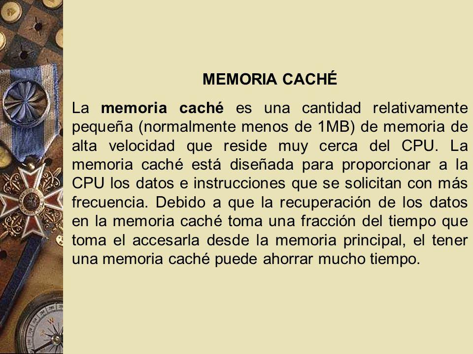 MEMORIA CACHÉ La memoria caché es una cantidad relativamente pequeña (normalmente menos de 1MB) de memoria de alta velocidad que reside muy cerca del