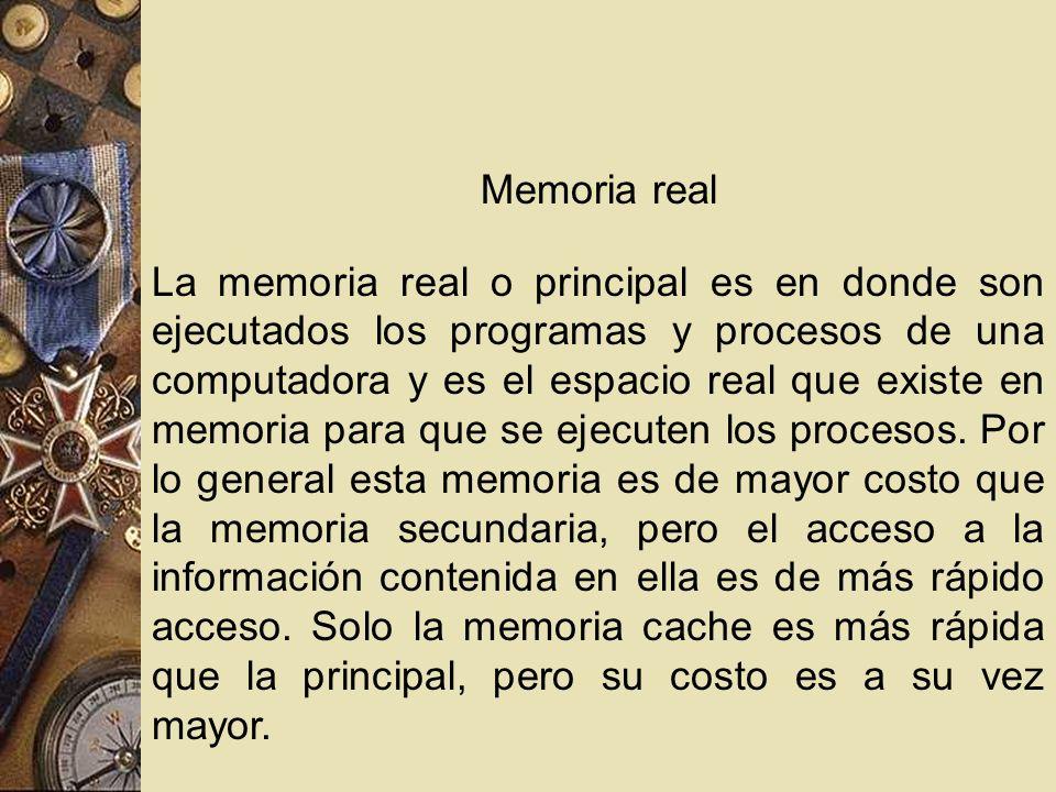 Memoria real La memoria real o principal es en donde son ejecutados los programas y procesos de una computadora y es el espacio real que existe en mem