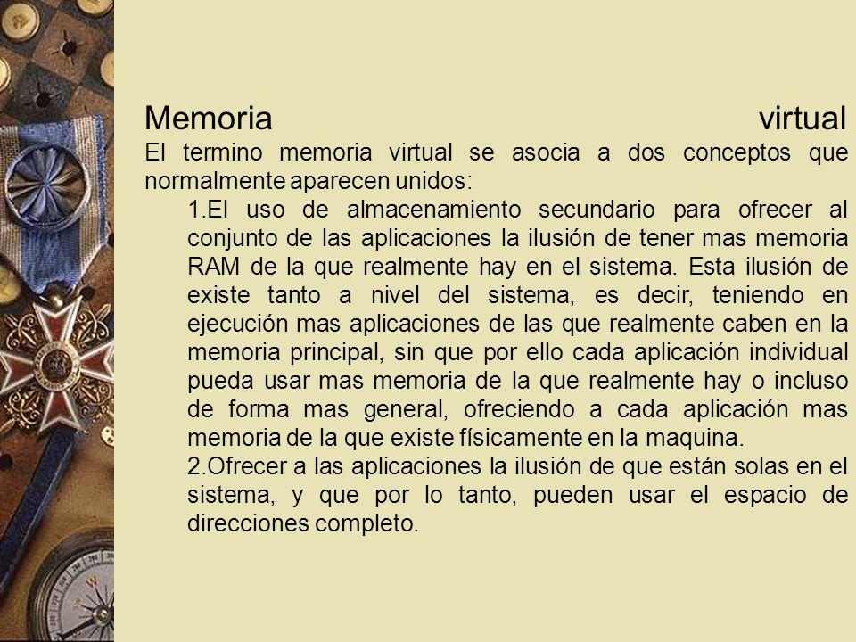 Memoria virtual El termino memoria virtual se asocia a dos conceptos que normalmente aparecen unidos: 1.El uso de almacenamiento secundario para ofrec