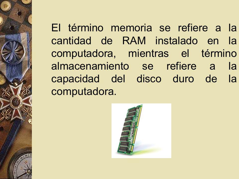 El término memoria se refiere a la cantidad de RAM instalado en la computadora, mientras el término almacenamiento se refiere a la capacidad del disco