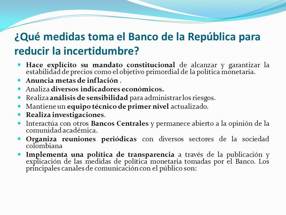 ¿Qué medidas toma el Banco de la República para reducir la incertidumbre? Hace explícito su mandato constitucional de alcanzar y garantizar la estabil