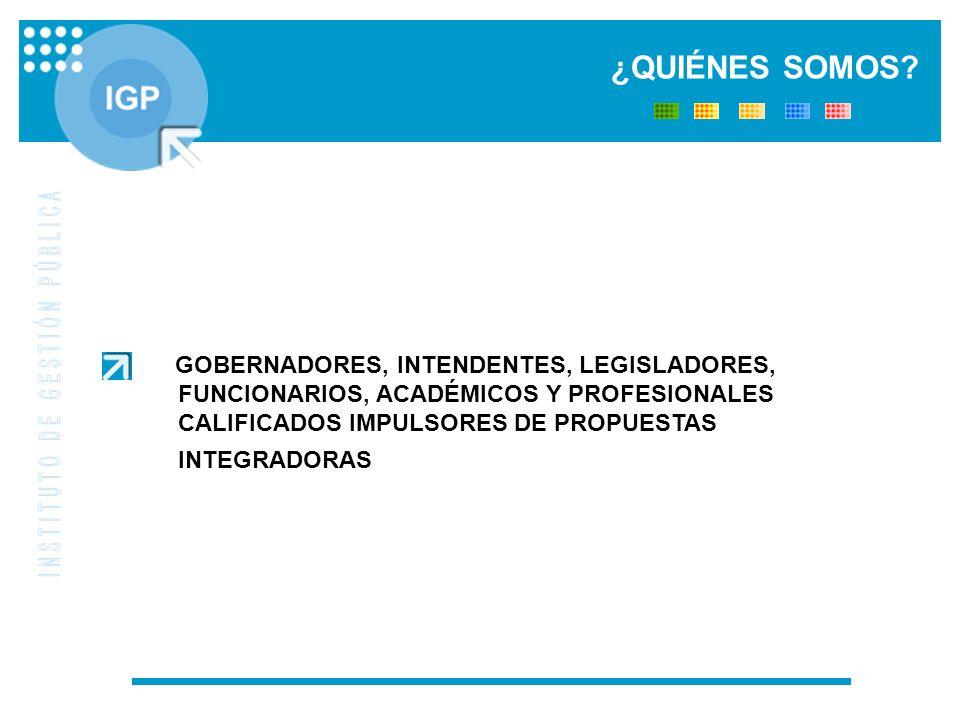 GOBERNADORES, INTENDENTES, LEGISLADORES, FUNCIONARIOS, ACADÉMICOS Y PROFESIONALES CALIFICADOS IMPULSORES DE PROPUESTAS INTEGRADORAS