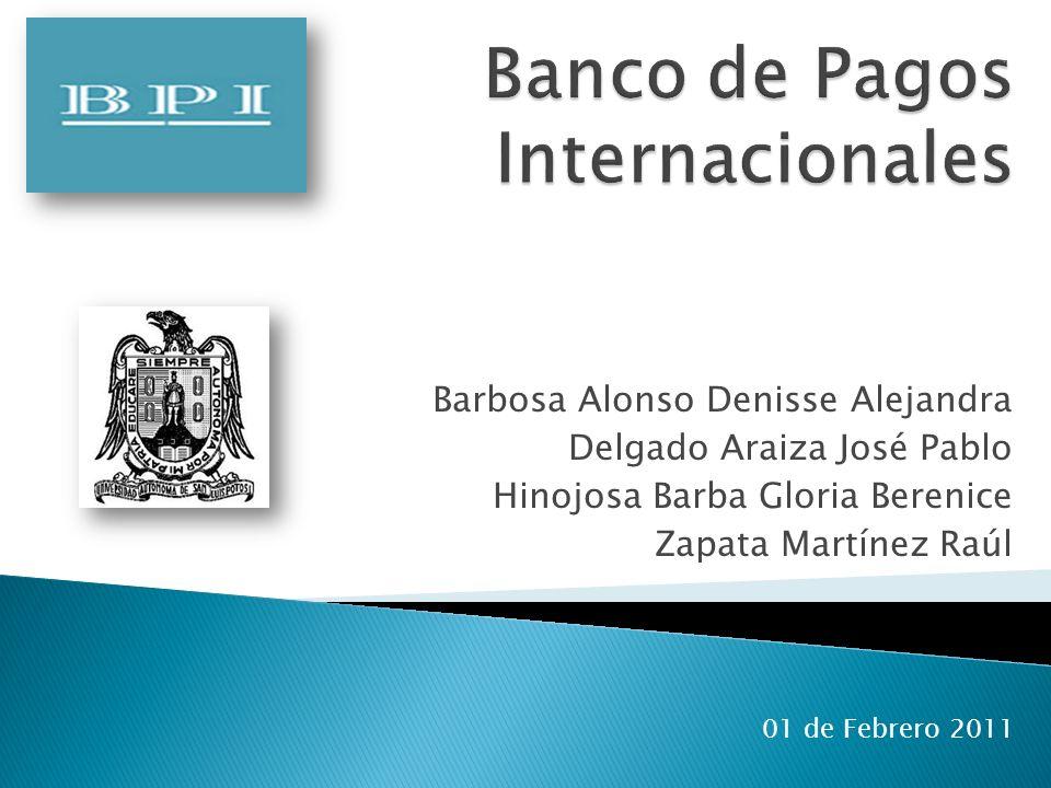 Raúl Zapata Martínez El BIP ha jugado un papel clave, en materia económica y financiera, en las etapas cruciales de la historia a partir de su creación.