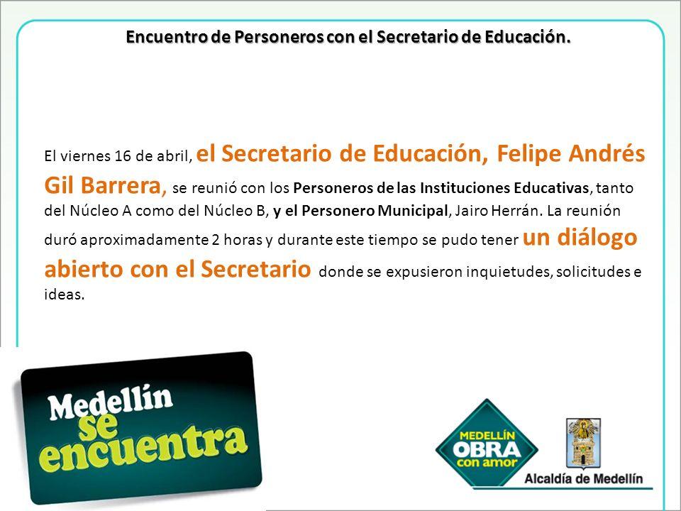 Encuentro de Personeros con el Secretario de Educación. El viernes 16 de abril, el Secretario de Educación, Felipe Andrés Gil Barrera, se reunió con l