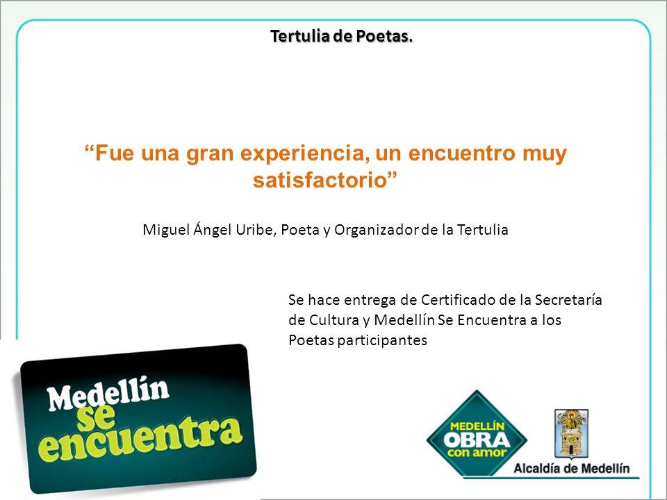 Tertulia de Poetas. Fue una gran experiencia, un encuentro muy satisfactorio Miguel Ángel Uribe, Poeta y Organizador de la Tertulia Se hace entrega de