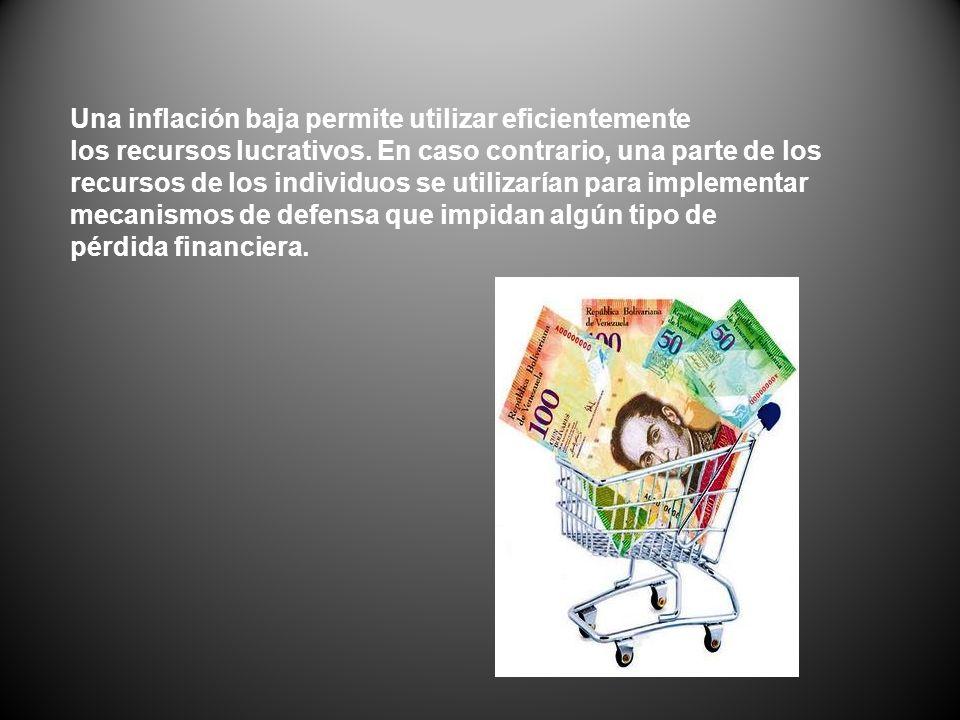 Una inflación baja permite utilizar eficientemente los recursos lucrativos. En caso contrario, una parte de los recursos de los individuos se utilizar