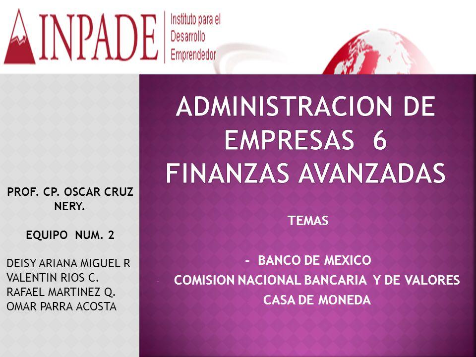 TEMAS - BANCO DE MEXICO - COMISION NACIONAL BANCARIA Y DE VALORES - CASA DE MONEDA PROF.