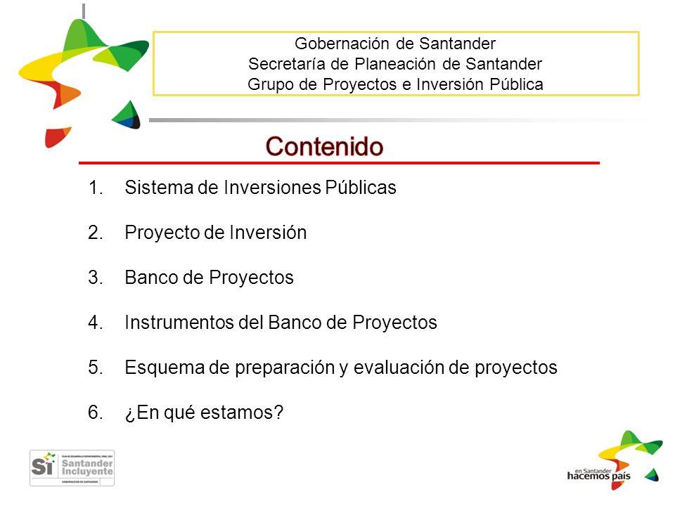 Gobernación de Santander Secretaría de Planeación de Santander Grupo de Proyectos e Inversión Pública 1.Sistema de Inversiones Públicas 2.Proyecto de