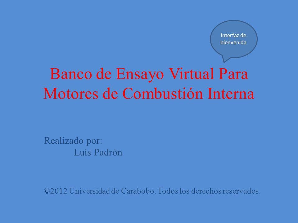 Banco de Ensayo Virtual Para Motores de Combustión Interna ©2012 Universidad de Carabobo. Todos los derechos reservados. Realizado por: Luis Padrón In