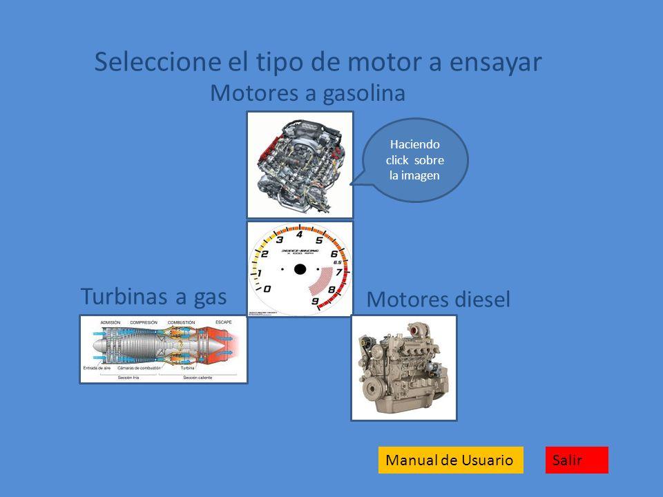 Motores a gasolina Motores diesel Turbinas a gas Seleccione el tipo de motor a ensayar SalirManual de Usuario Haciendo click sobre la imagen