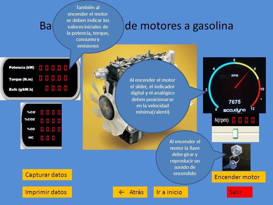 Banco de ensayo de motores a gasolina Capturar datos Imprimir datosSalirIr a inicio Encender motor Atrás Al variar las RPM El programa debe ingresar a las curvas, calculadas previamente a partir de los datos de cada motor, con el valor de RPM indicado y leer e indicar la potencia, torque, consumo y emisiones