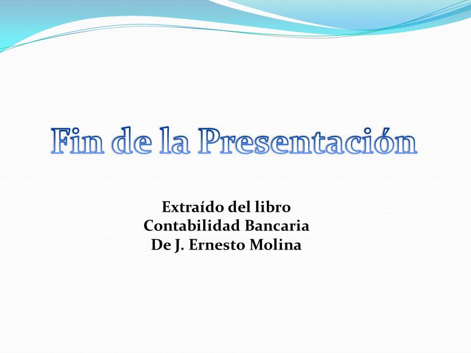 Extraído del libro Contabilidad Bancaria De J. Ernesto Molina