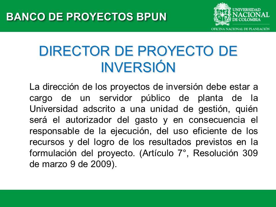 DIRECTOR DE PROYECTO DE INVERSIÓN La dirección de los proyectos de inversión debe estar a cargo de un servidor público de planta de la Universidad ads