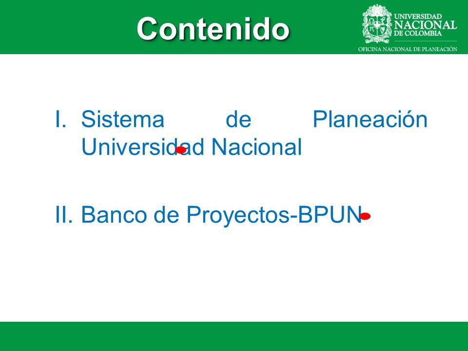 I.Sistema de Planeación Universidad Nacional II.Banco de Proyectos-BPUN ContenidoContenido
