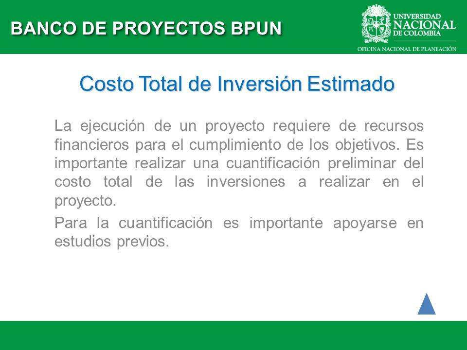 Costo Total de Inversión Estimado La ejecución de un proyecto requiere de recursos financieros para el cumplimiento de los objetivos. Es importante re