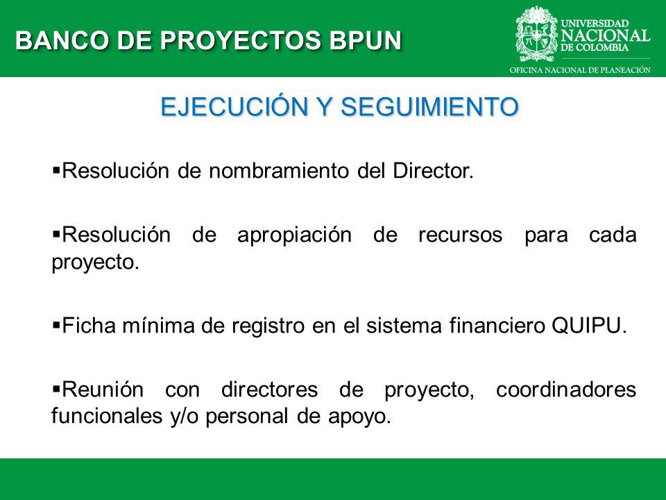 BANCO DE PROYECTOS BPUN Resolución de nombramiento del Director. Resolución de apropiación de recursos para cada proyecto. Ficha mínima de registro en