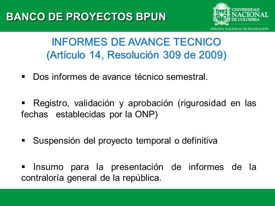BANCO DE PROYECTOS BPUN INFORMES DE AVANCE TECNICO (Artículo 14, Resolución 309 de 2009) Dos informes de avance técnico semestral. Registro, validació