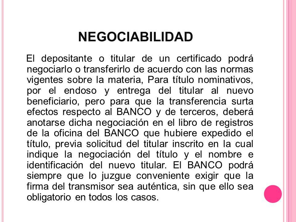 NEGOCIABILIDAD El depositante o titular de un certificado podrá negociarlo o transferirlo de acuerdo con las normas vigentes sobre la materia, Para tí