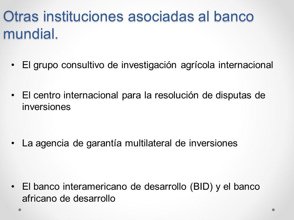 Otras instituciones asociadas al banco mundial. El grupo consultivo de investigación agrícola internacional El centro internacional para la resolución